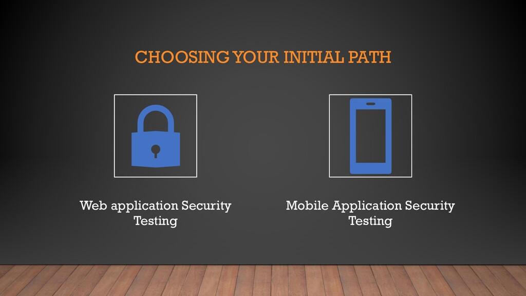 CHOOSING YOUR INITIAL PATH Web application Secu...