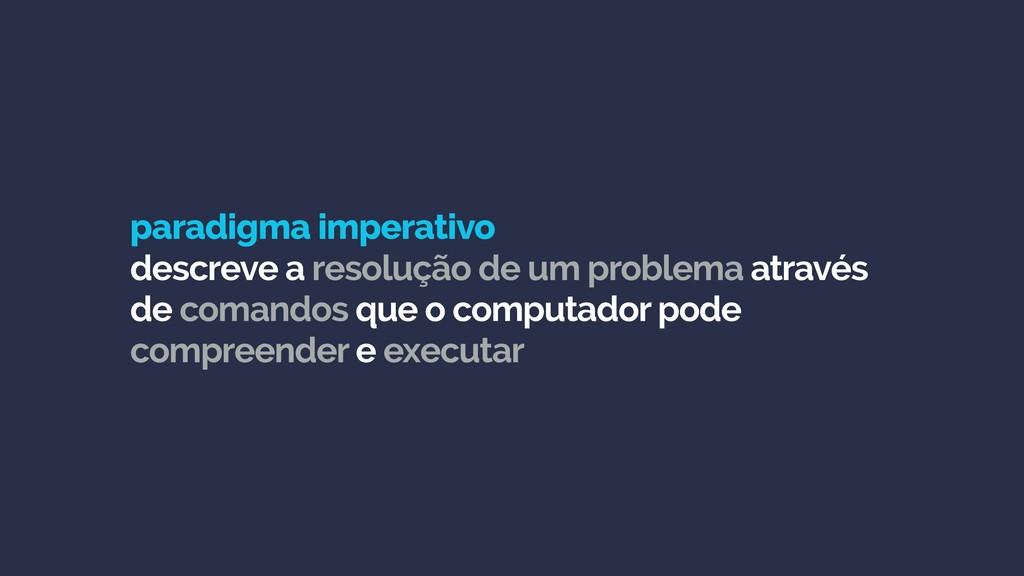 paradigma imperativo descreve a resolução de u...