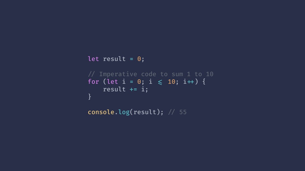 let result = 0; !// Imperative code to sum 1 to...