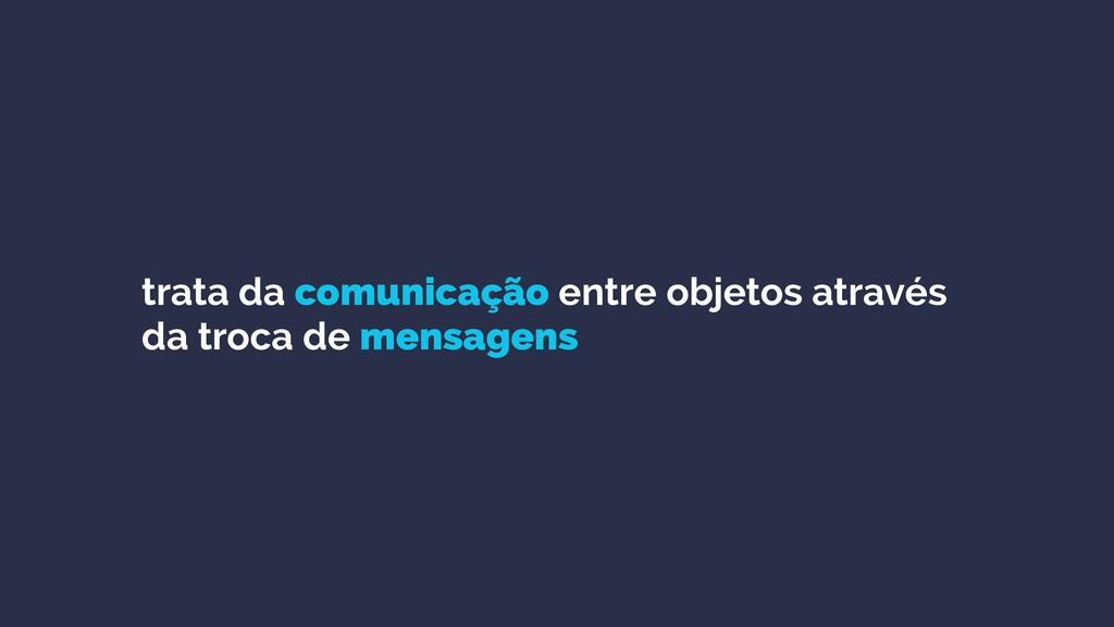 trata da comunicação entre objetos através da t...
