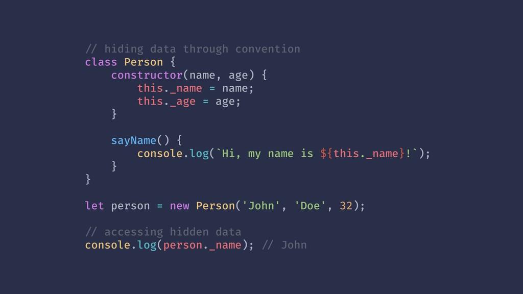 !// hiding data through convention class Person...