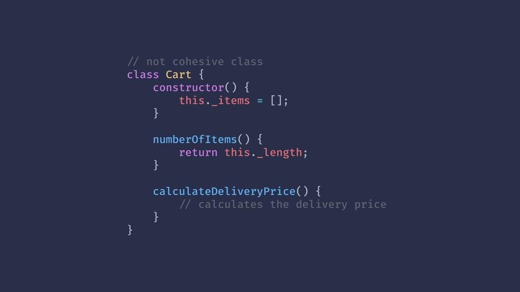 !// not cohesive class class Cart { constructor...