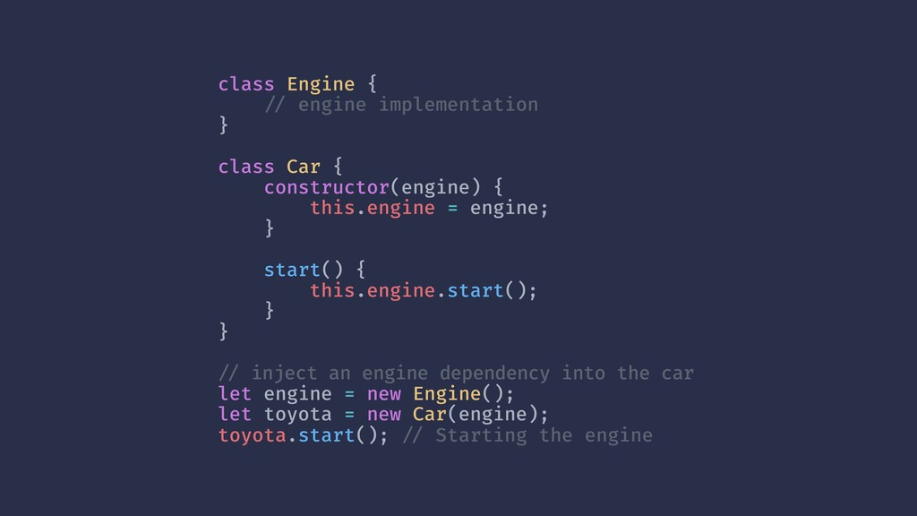 class Engine { !// engine implementation }