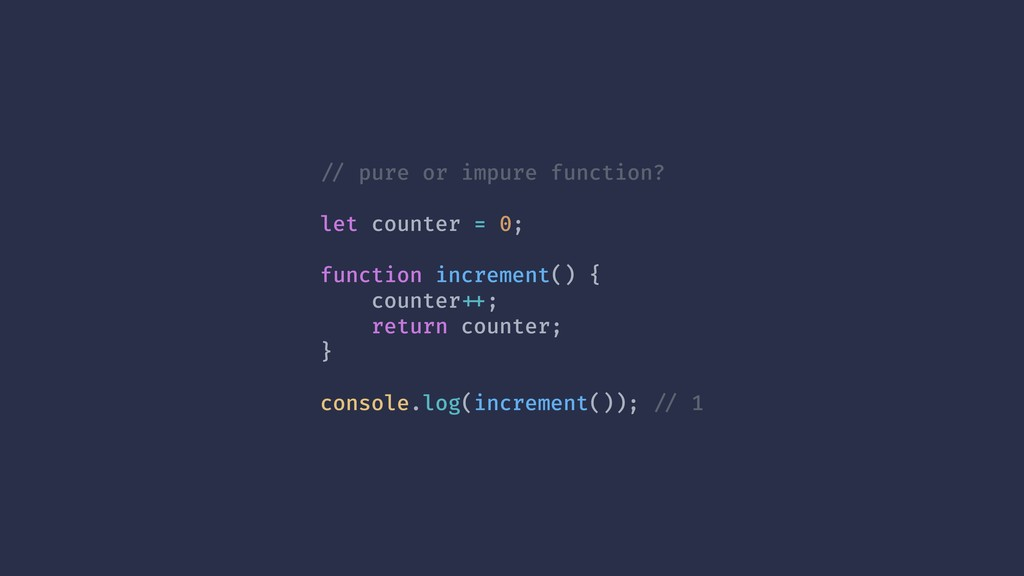 !// pure or impure function? let counter = 0; f...