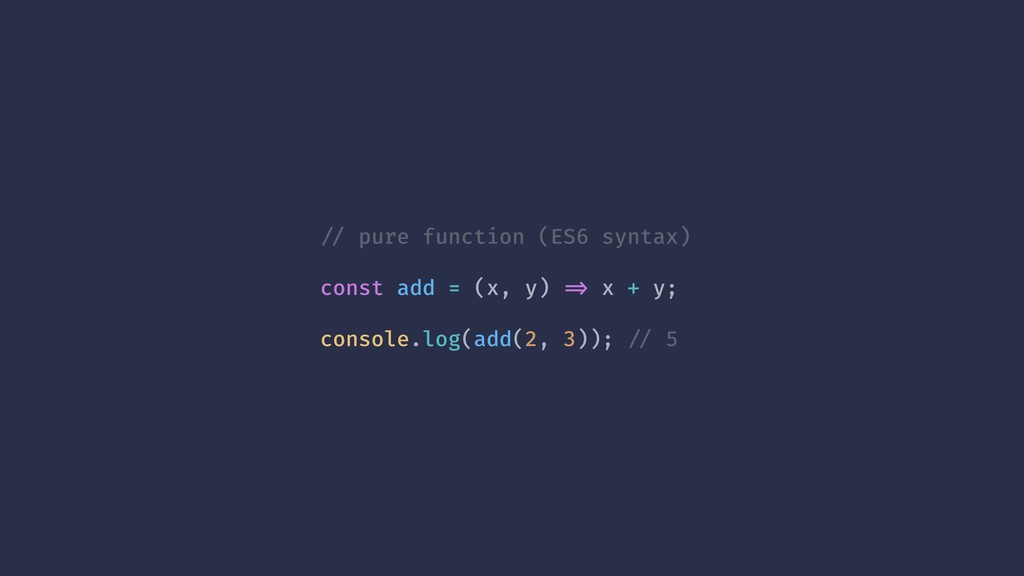 !// pure function (ES6 syntax) const add = (x, ...