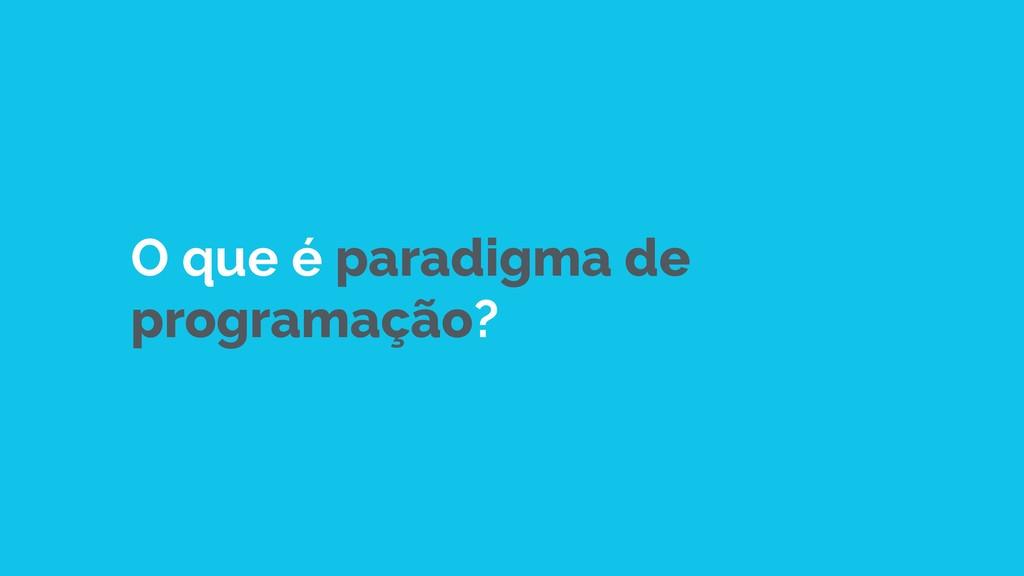O que é paradigma de programação?