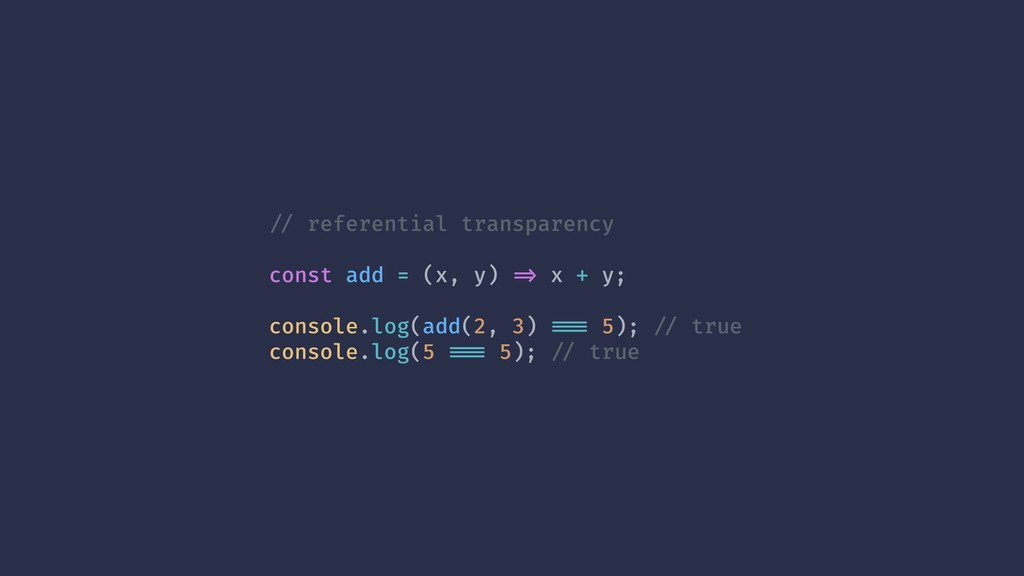 !// referential transparency const add = (x, y)...