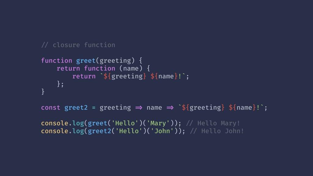 !// closure function function greet(greeting) {...