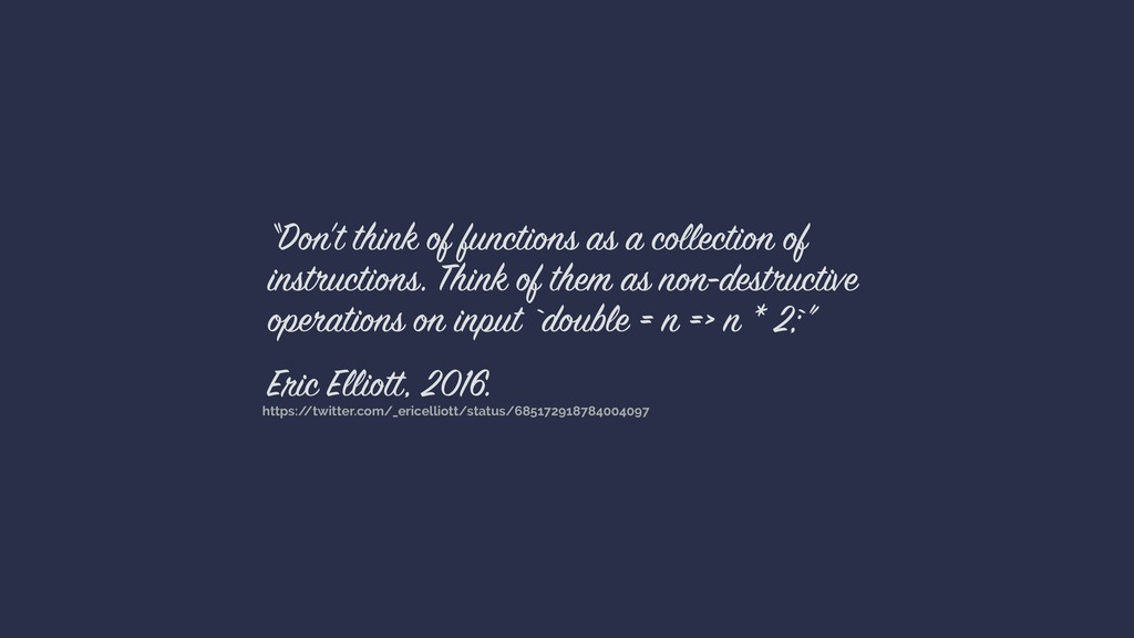 """Don't think of functions as a collection of in..."
