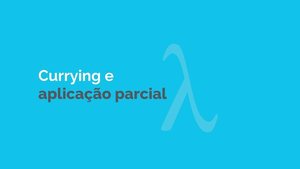 Currying e aplicação parcial λ