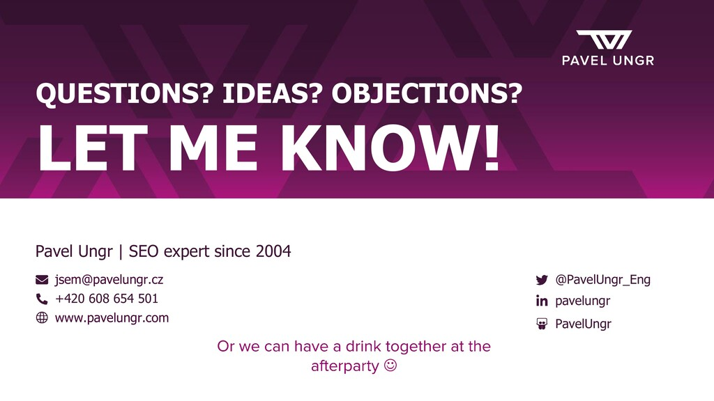 QUESTIONS? IDEAS? OBJECTIONS? LET ME KNOW! jsem...
