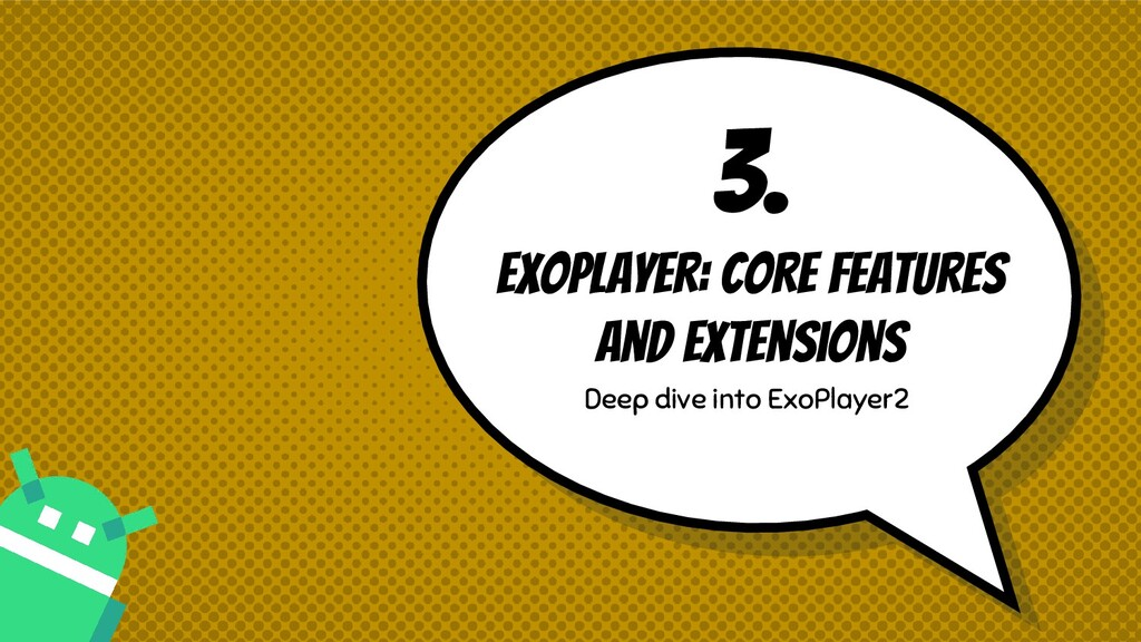 3. Exoplayer: core features and extensions Deep...