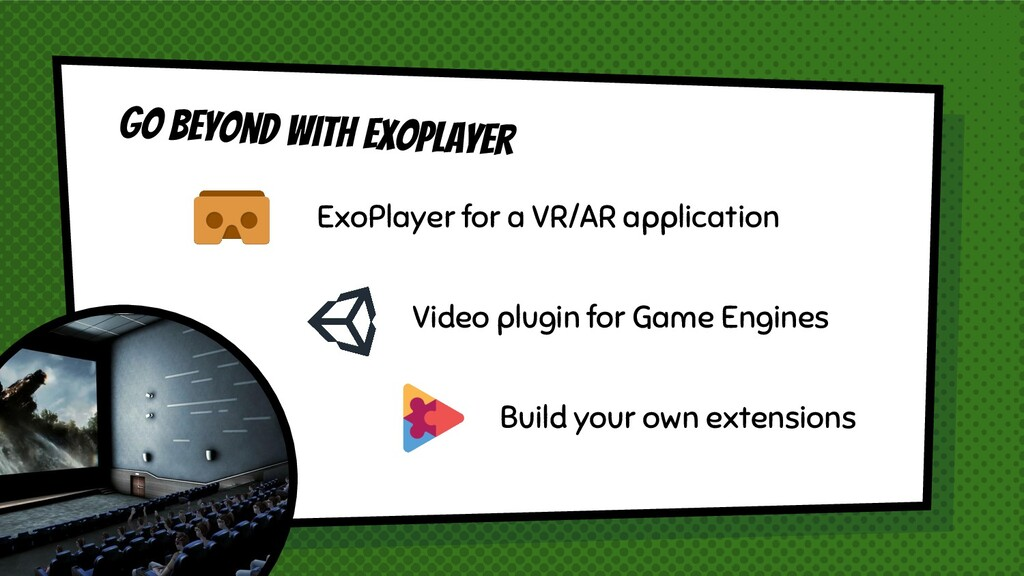 Go beyond with exoplayer ExoPlayer for a VR/AR ...