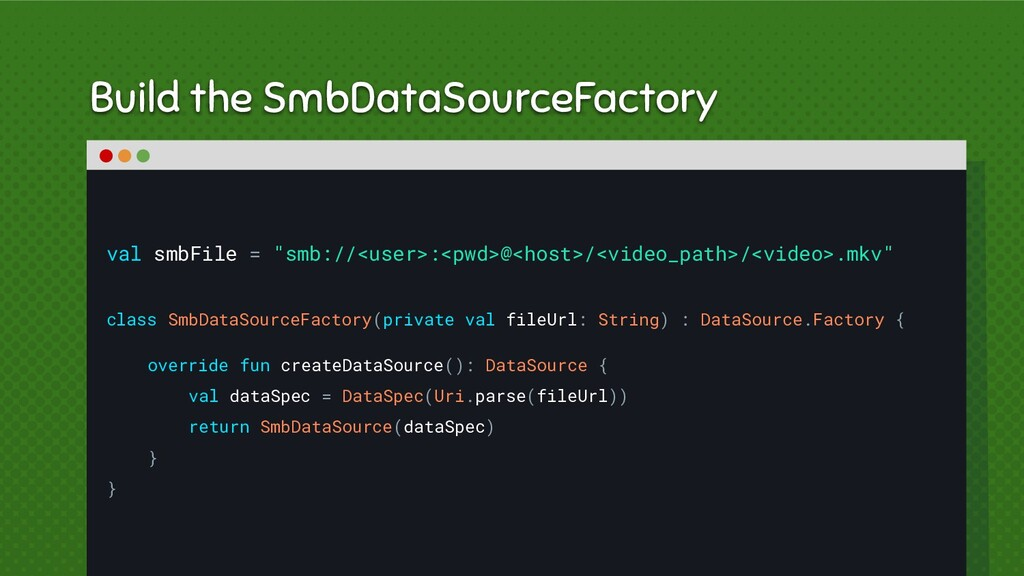 """Build the SmbDataSourceFactory val smbFile = """"s..."""