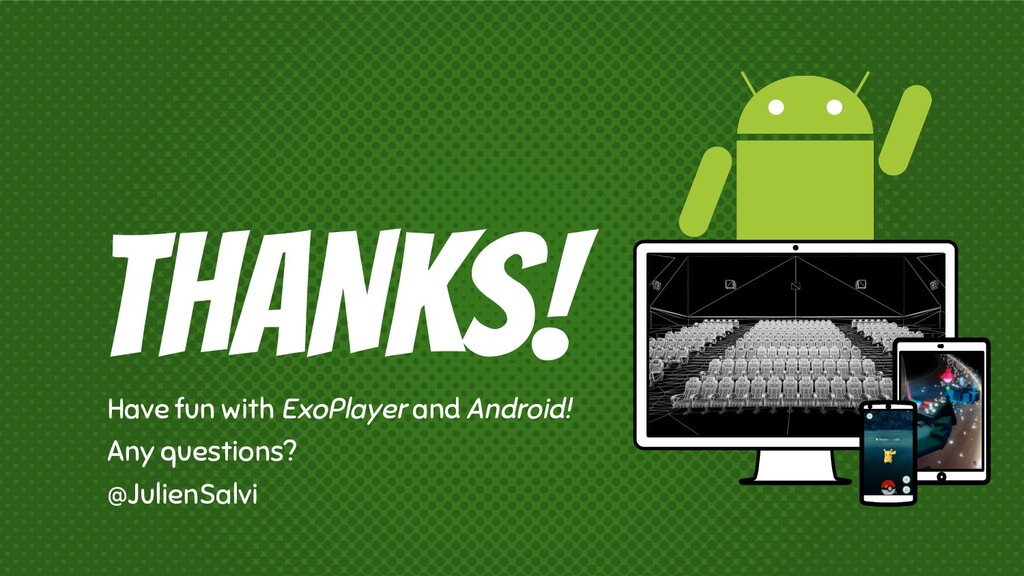 THANKS! Have fun with ExoPlayer and Android! An...