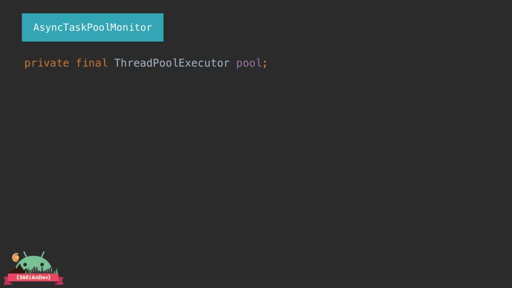 private final ThreadPoolExecutor pool; AsyncTas...