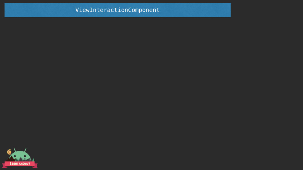 ViewInteractionComponent