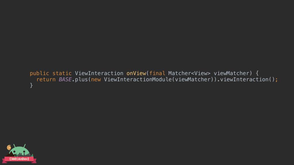 public static ViewInteraction onView(final Matc...