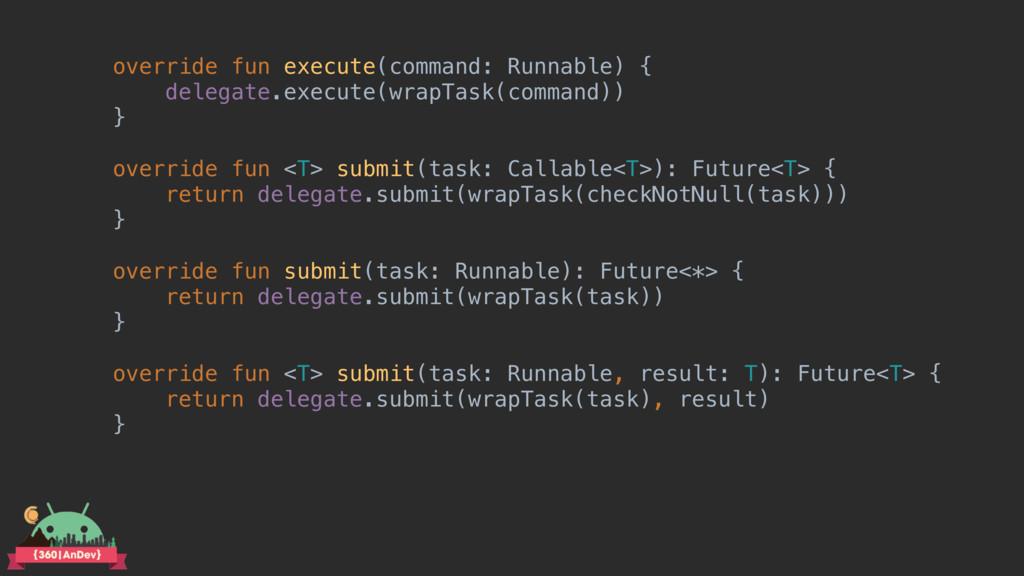 override fun execute(command: Runnable) { deleg...