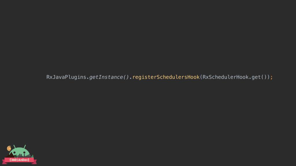 RxJavaPlugins.getInstance().registerSchedulersH...