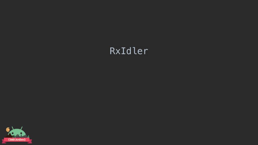 RxIdler
