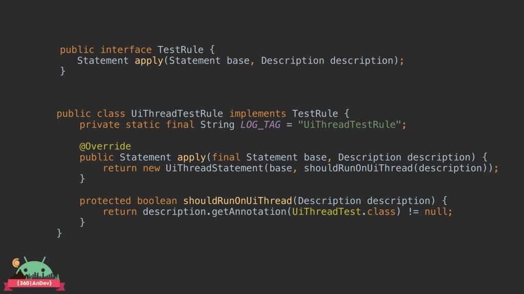 public interface TestRule { Statement apply(St...