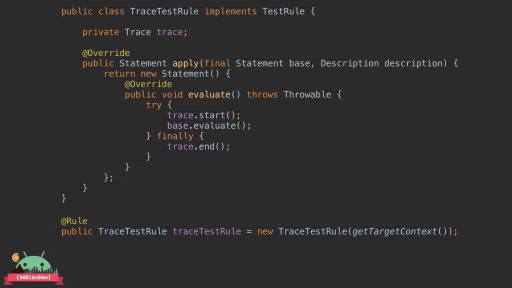 public class TraceTestRule implements TestRule ...