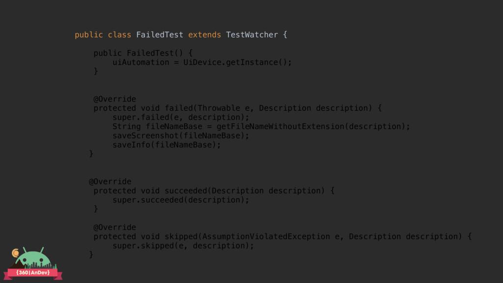 public class FailedTest extends TestWatcher { ...