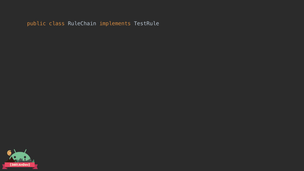 public class RuleChain implements TestRule