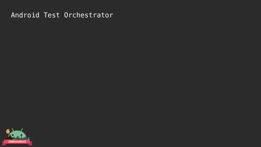 Android Test Orchestrator