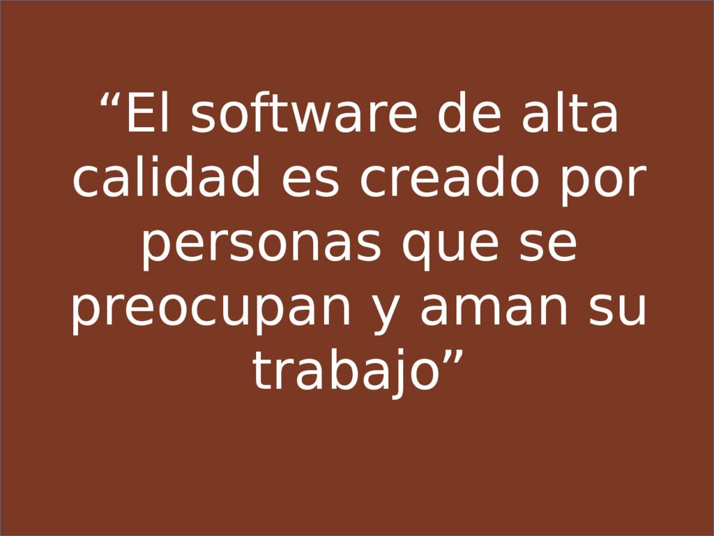 """""""El software de alta calidad es creado por pers..."""