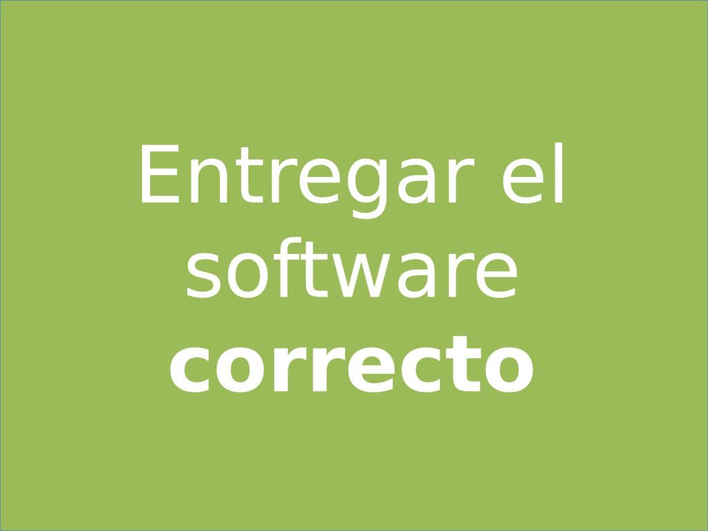 Entregar el software correcto