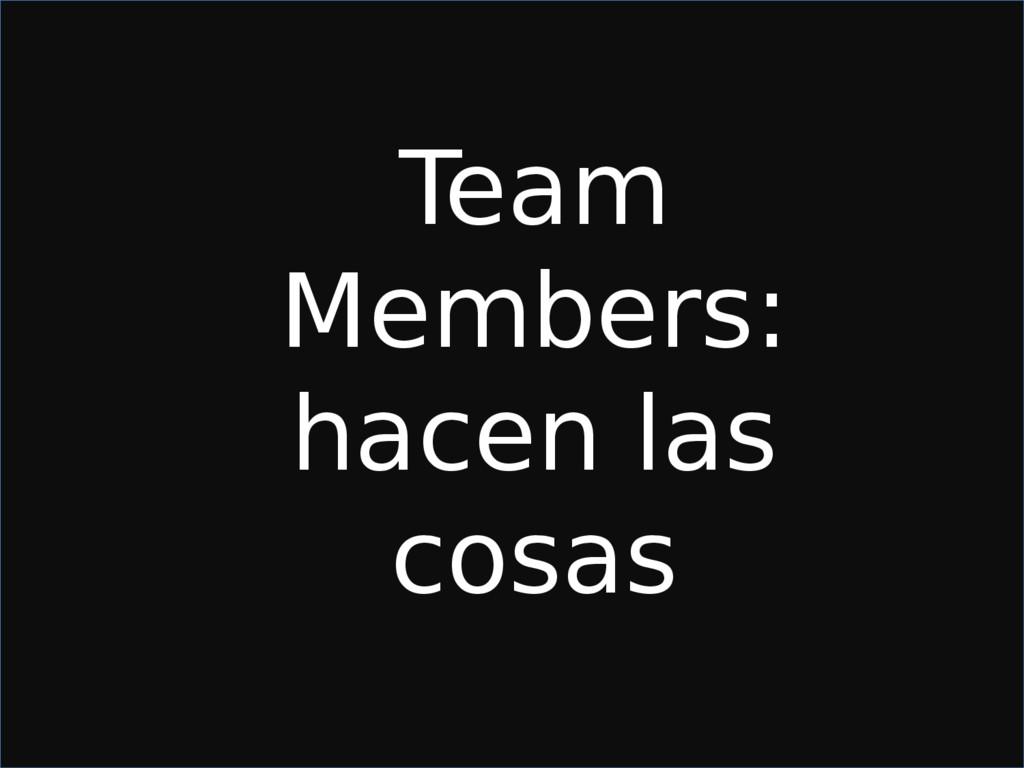 Team Members: hacen las cosas