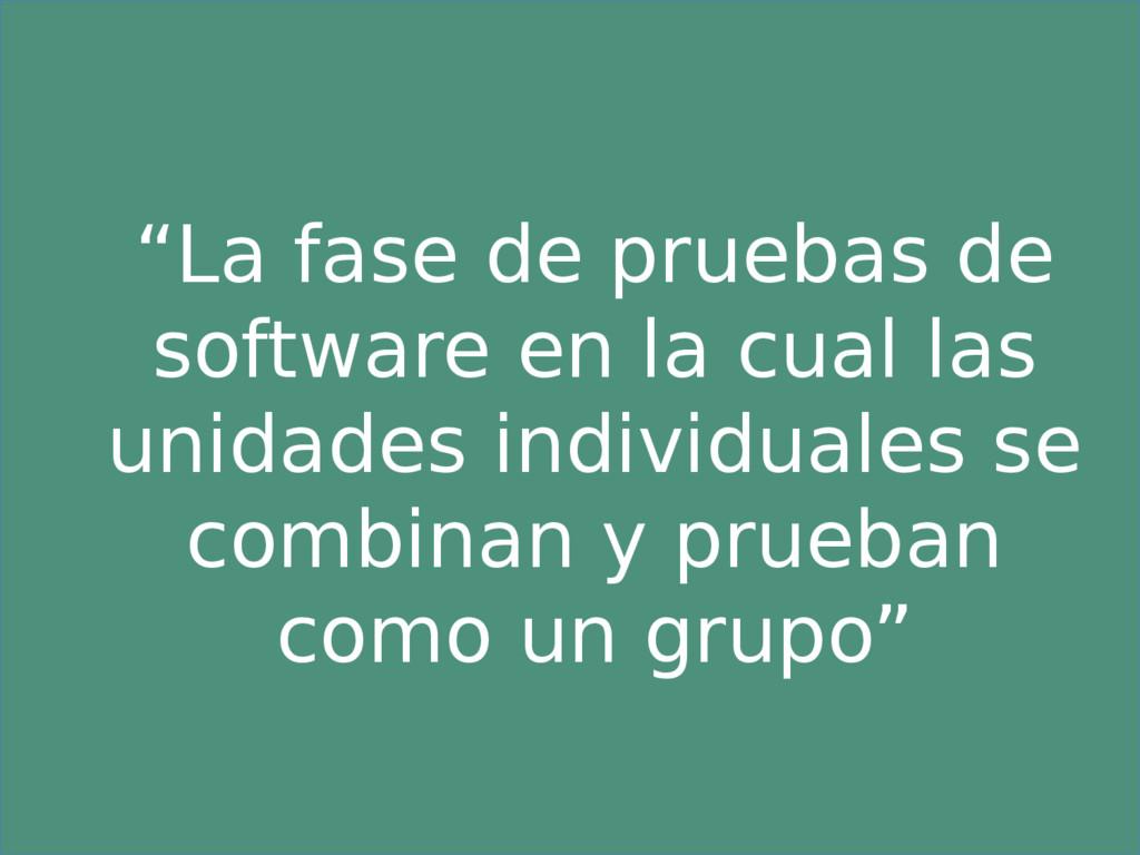 """""""La fase de pruebas de software en la cual las ..."""