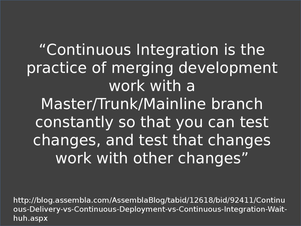 """""""Continuous Integration is the practice of merg..."""