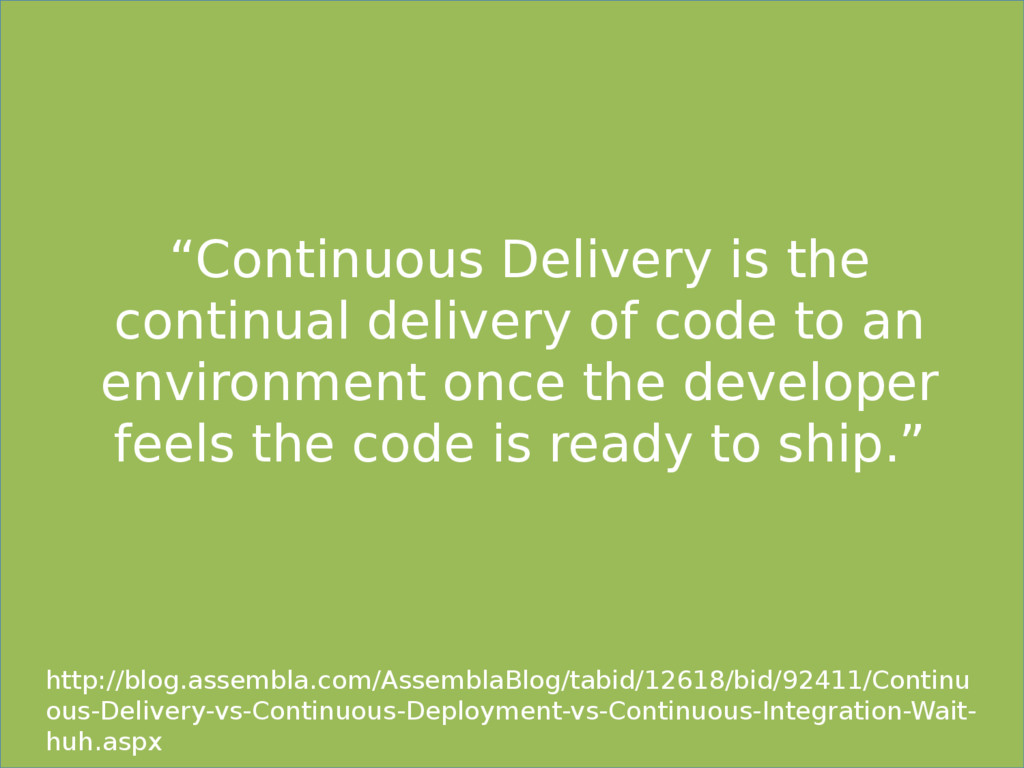 """""""Continuous Delivery is the continual delivery ..."""