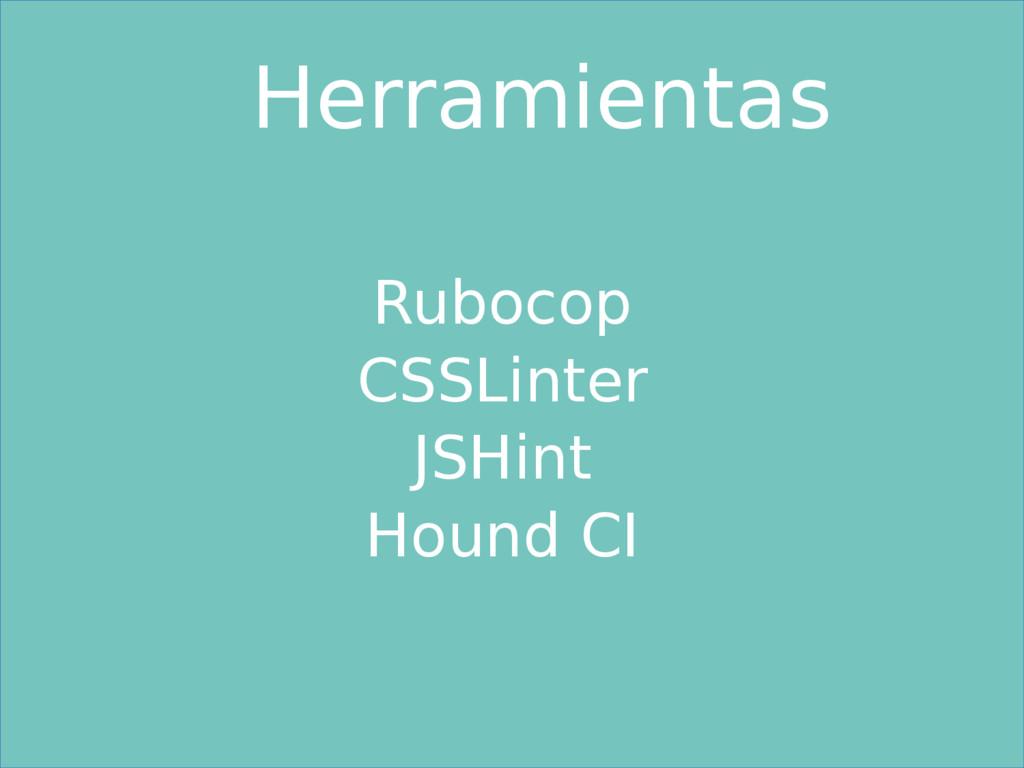 Rubocop CSSLinter JSHint Hound CI Herramientas