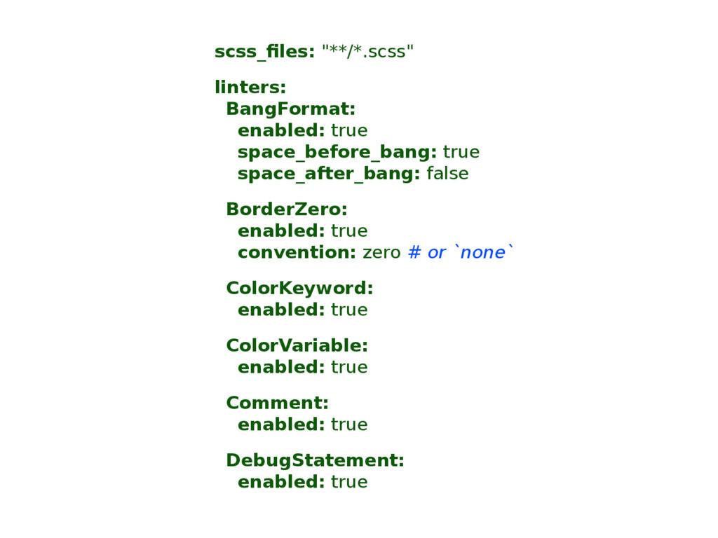 "scss_files: ""**/*.scss"" linters: BangFormat: en..."