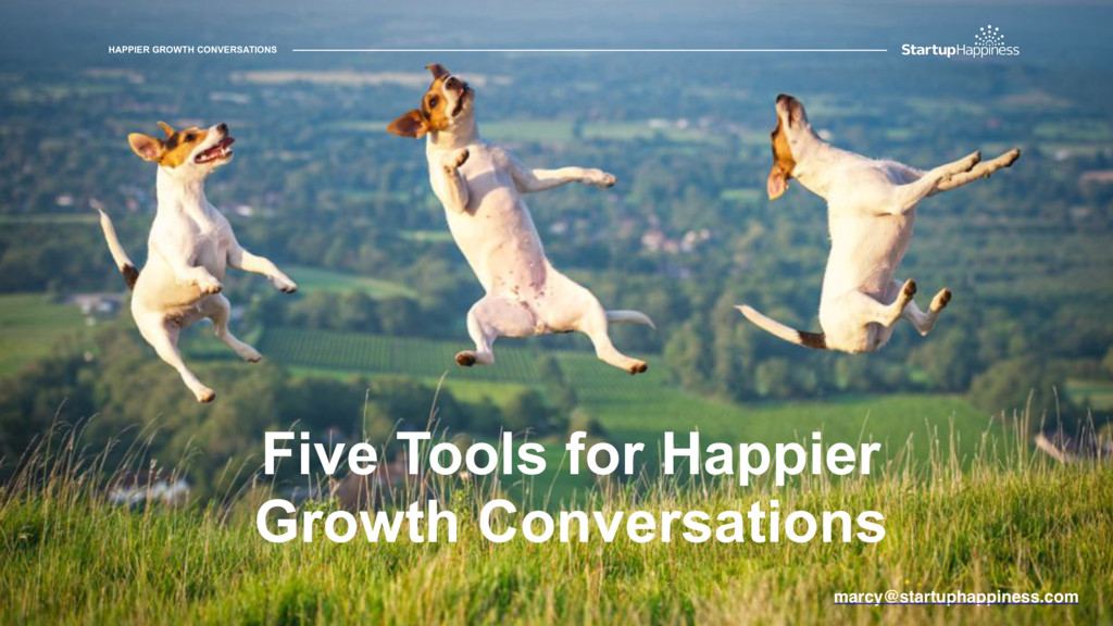 marcy@startuphappiness.com HAPPIER GROWTH CONVE...