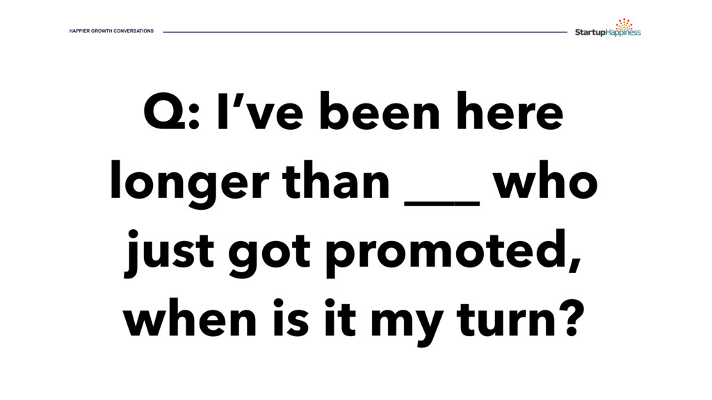 Q: I've been here longer than ___ who just got ...