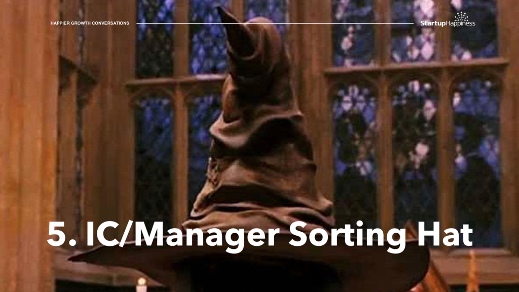 5. IC/Manager Sorting Hat HAPPIER GROWTH CONVER...