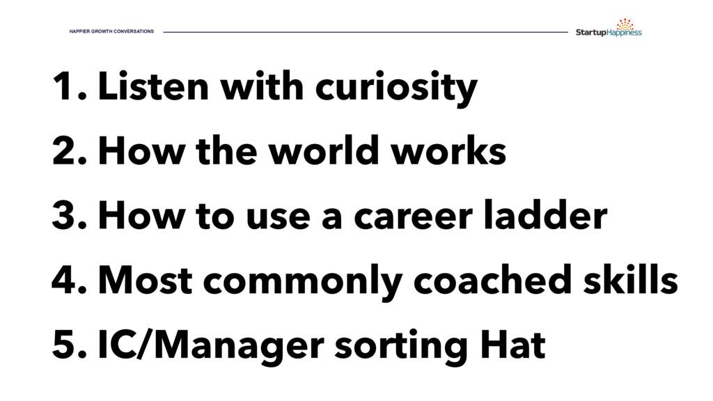 1. Listen with curiosity 2. How the world works...