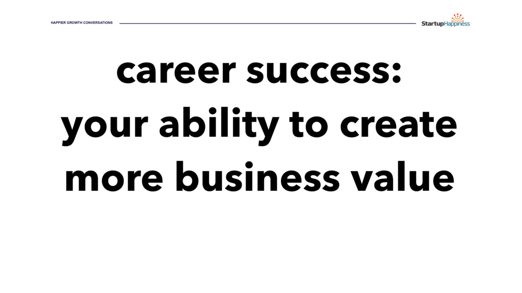 career success: your ability to create more bus...