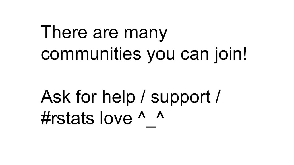 There are many communities you can join! Ask fo...