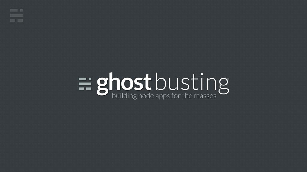 busting building node apps for the masses