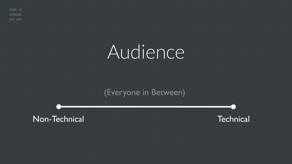 Audience Technical Non-Technical (Everyone in B...