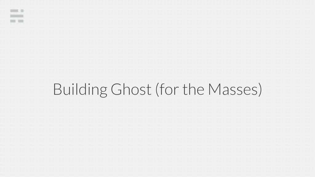 Building Ghost (for the Masses)