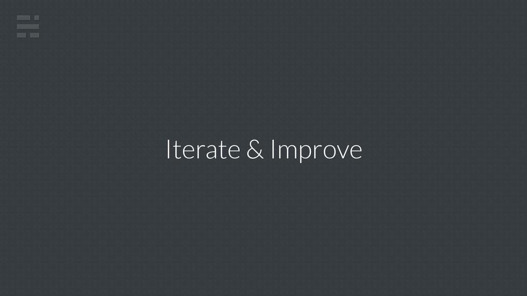 Iterate & Improve