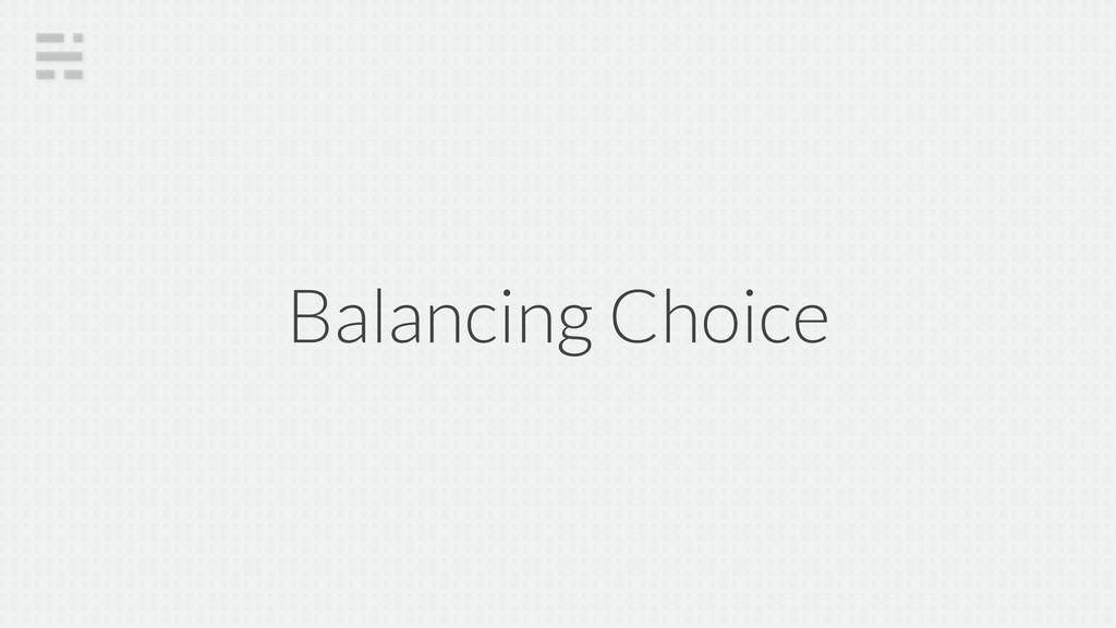 Balancing Choice
