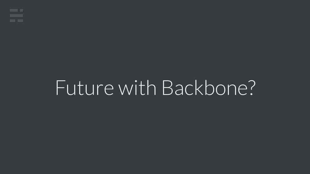 Future with Backbone?
